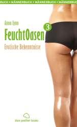 Anna Lynn - FeuchtOasen 3 | Männerbuch | Erotischer Roman
