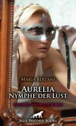 Maria Bertani | Aurelia - Nymphe der Lust | Erotischer Roman
