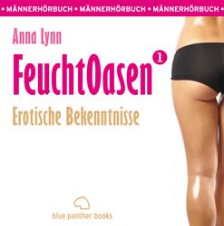 FeuchtOasen 1 | Erotische Bekenntnisse | Erotik Audio Story | Erotisches Hörbuch