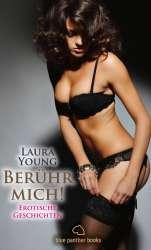 Laura Young | Berühr mich! Erotische Geschichten
