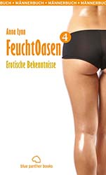 Anna Lynn - FeuchtOasen 4 | Männerbuch | Erotischer Roman