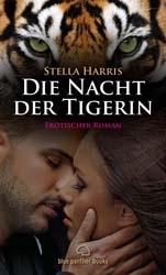 Stella Harris | Die Nacht der Tigerin | Erotischer Roman