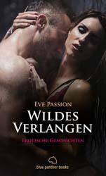 Eve Passion | Wildes Verlangen | 12 Erotische Geschichten