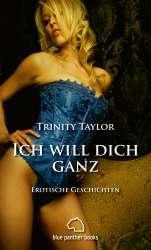 Trinity Taylor - Ich will dich ganz | Erotische Geschichten
