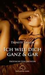 Trinity Taylor - Ich will dich ganz und gar | Erotische Geschichten