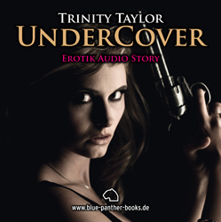Trinity Taylor - Undercover | Erotik Audio Story | Erotisches Hörbuch