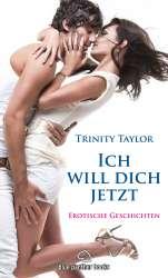 Trinity Taylor - Ich will dich jetzt | Erotische Geschichten
