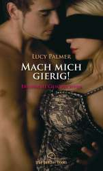 Lucy Palmer - Mach mich gierig | Erotische Geschichten