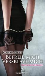 Joanna Grey | Befreie mich, versklave mich | Erotischer SM-Roman