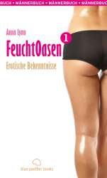 Anna Lynn - FeuchtOasen 1 | Männerbuch | Erotischer Roman