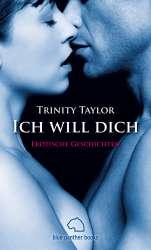 Trinity Taylor - Ich will dich | Erotische Geschichten